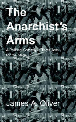 The Anarchist's Arms by James A. Oliver