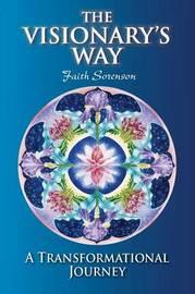 The Visionary's Way by Faith Sorenson