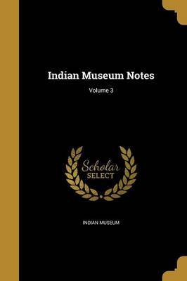 Indian Museum Notes; Volume 3