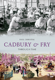 Cadbury & Fry Through Time by Paul Chrystal