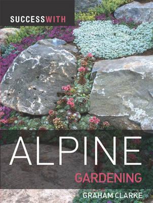 Success with Alpine Gardening by Graham Clarke