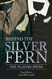 Behind the Silver Fern by Tony Johnson