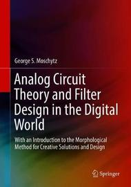 Analog Circuit Theory and Filter Design in the Digital World by George S. Moschytz