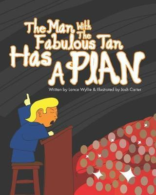 The Man With The Fabulous Tan Has A Plan by Lance Wyllie