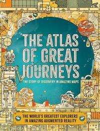 The Atlas of Great Journeys and Explorers by Philip Steele