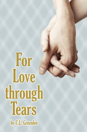 For Love Through Tears by C.L. Greenlee image