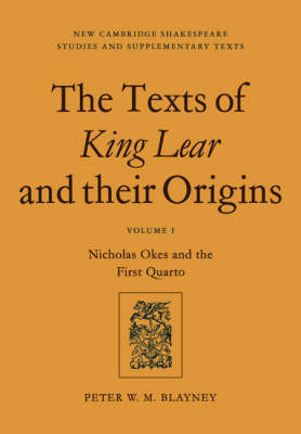 Texts of King Lear and Their Origins: Volume 1, Nicholas Okes and the First Quarto: v. 1 by Peter W.M. Blayney