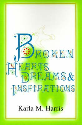 Broken Hearts Dreams & Inspirations by Karla M. Harris