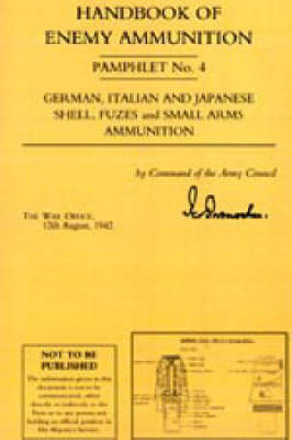 Handbook of Enemy Ammunition Pamphlet: No. 4 by War Office