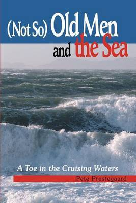 (Not So) Old Men and the Sea: A Toe in the Cruising Waters by pete prestegaard