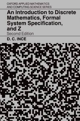 An Introduction to Discrete Mathematics, Formal System Specification, and Z by D. C. Ince