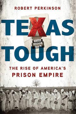 Texas Tough: The Rise of America's Prison Empire by Robert Perkinson image