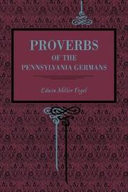 Proverbs of the Pennsylvania Germans by Edwin Miller Fogel