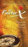 El Factor X: El Poder de la Accion Enfocada by CAMILO CRUZ