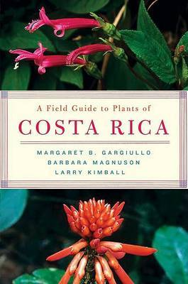 A Field Guide to Plants of Costa Rica by Margaret B Gargiullo
