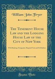 The Tenement House Law and the Lodging House Law of the City of New York by William John Fryer image