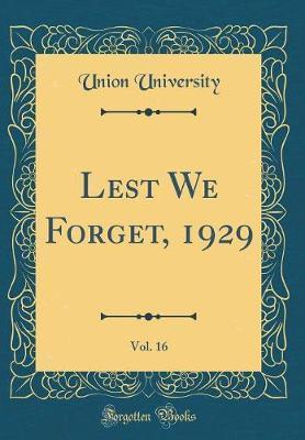 Lest We Forget, 1929, Vol. 16 (Classic Reprint) by Union University