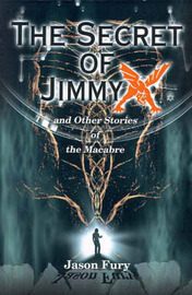 The Secret of Jimmy X: And Other Stories of the Macabre by Jason Fury image