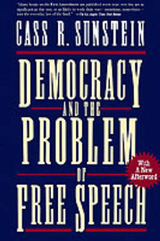 Democracy and the Problem of Free Speech by Cass R Sunstein