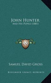 John Hunter: And His Pupils (1881) by Samuel David Gross
