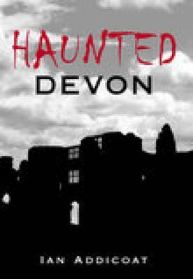 Haunted Devon by Ian Michael Addicoat image