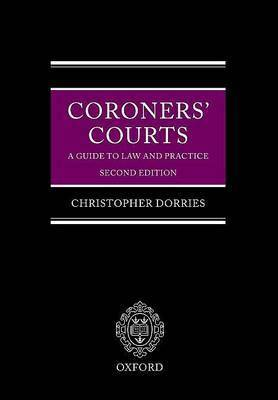 Coroners' Courts: A Guide to Law and Practice by Christopher Dorries OBE
