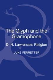 The Glyph and the Gramophone by Luke Ferretter