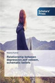 Relationship Between Depression, Self Esteem, Schematic Beliefs by Kamel Neama