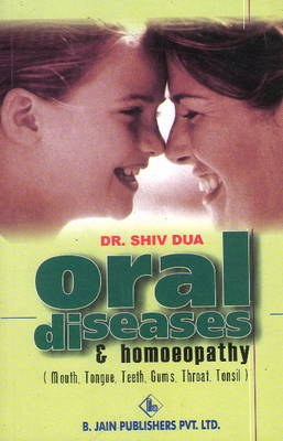 Oral Diseases and Homoeopathy by Shiv Dua