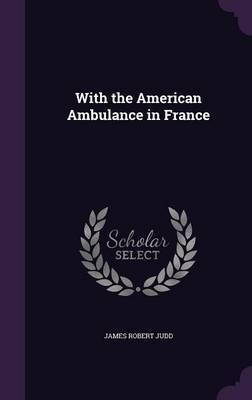 With the American Ambulance in France by James Robert Judd image