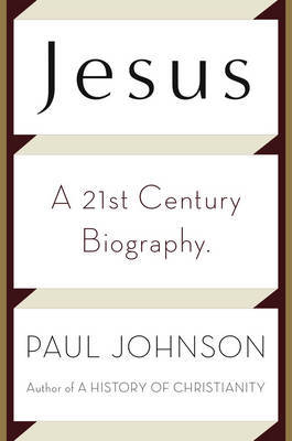 Jesus: A Twenty-first Century Biography by Paul Johnson