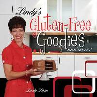 Lindy's Gluten-Free Goodies and More! Revised Edition by Lindy Stein