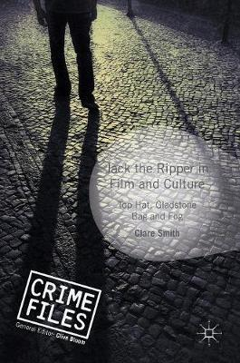 Jack the Ripper in Film and Culture by Clare Smith