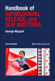 Handbook of Antiblocking, Release, and Slip Additives by George Wypych