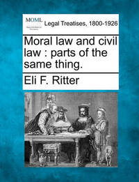 Moral Law and Civil Law by Eli F Ritter