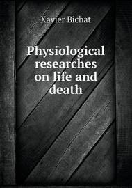 Physiological Researches on Life and Death by Xavier Bichat