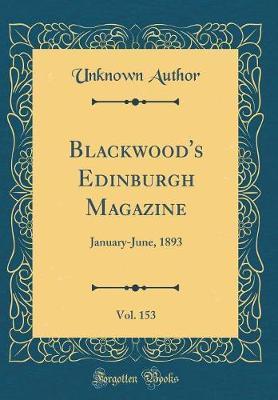 Blackwood's Edinburgh Magazine, Vol. 153 by Unknown Author