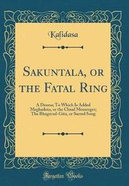 Sakuntala, or the Fatal Ring by Kalidasa Kalidasa image