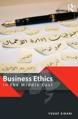 Business Ethics in the Middle East by Yusuf Sidani