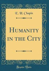 Humanity in the City (Classic Reprint) by E.H. Chapin image
