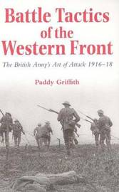 Battle Tactics of the Western Front by Paddy Griffith