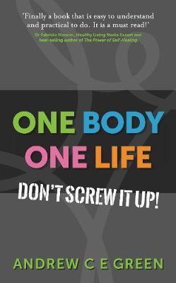 One Body One Life by Andrew C E Green