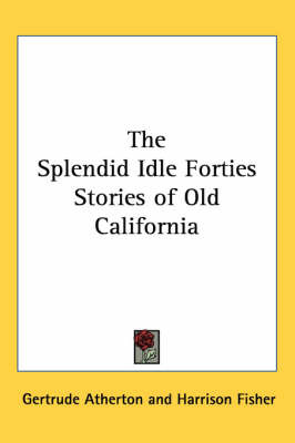The Splendid Idle Forties Stories of Old California by Gertrude Atherton image