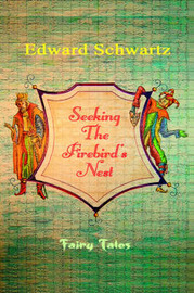 Seeking the Firebird's Nest: Fairy Tales by Edward Schwartz