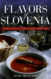 Flavors of Slovenia: Food and Wine from Central Europe's Hidden Gem by Heike Milhench