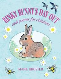 Binky Bunny's Day Out and Poems for Children by Marie Broster image