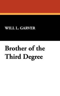 Brother of the Third Degree by Will L Garver