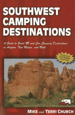 Southwest Camping Destinations: A Guide to Great RV and Car Camping Destinations in Arizona, New Mexico, and Utah by Mike Church image