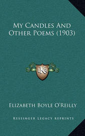 My Candles and Other Poems (1903) by Elizabeth Boyle O'Reilly