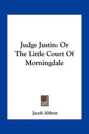 Judge Justin: Or the Little Court of Morningdale by Jacob Abbott